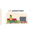 gaming addiction virtual reality simulation hobby vector image