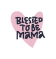 blessed to be mama hand drawn black lettering vector image vector image