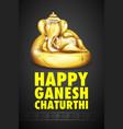 Lord Ganesha made of gold for Ganesh Chaturthi vector image