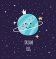 dream big - cartoon space card with cute smiling vector image vector image
