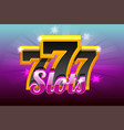 slots 777 banner casino for vector image vector image