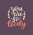 you are lovely valentines day card vector image vector image