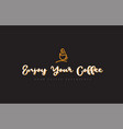 enjoy your coffee word text logo with coffee cup vector image