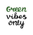 green vibes only handwritten ecological quote vector image vector image