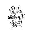 let the weekend begin black and white handwritten vector image vector image