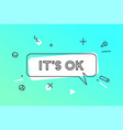 its ok banner speech bubble poster and sticker vector image vector image