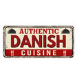 authentic danish cuisine vintage rusty metal sign vector image vector image