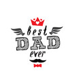 best dad ever - t-shirt print happy fathers day vector image