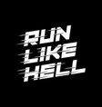 run like hell white on black background lettering vector image