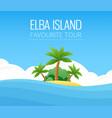 italian elba island - your favorite tour vector image