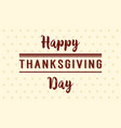 happy thanksgiving day style background vector image vector image