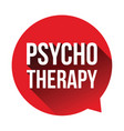 psychotherapy label speech bubble vector image