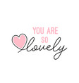 you are so lovely lettering vector image