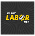 happy labor day creative typography on a black vector image vector image