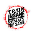 train insane or remain the same workout and vector image vector image