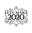 new year quote and sloganlets make 2020 our best vector image