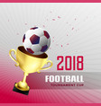 2018 football world championship cup background vector image vector image