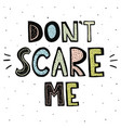 dont scare me lettering vector image vector image