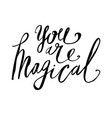 you are magical lettering for valentines day ink vector image
