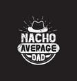 nacho average dad vector image