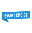 smart choice speech bubble smart choice ribbon vector image vector image