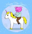 happy new year card cartoon pig on unicorn vector image