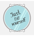 Just be yourself Motivational inspirational vector image