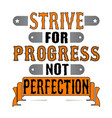 strive for progress not perfection motivational vector image vector image