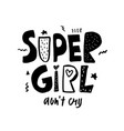super girl don t cry expressive hand drawn phrase vector image
