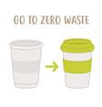 go to zero waste - disposable cup vs reusable cup vector image vector image