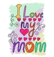 I Love My Mom T-shirt Typography vector image vector image