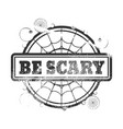 stamp with be scary text vector image vector image