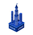 isometric modern skyscraper with your logo vector image vector image