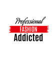 the professional fashion are addicted to vector image vector image