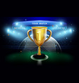trophy cup with scoreboard and stadium background vector image