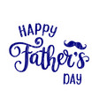 happy father s day holiday lettering vector image