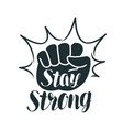 stay strong lettering raised fist sport gym vector image vector image