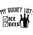 my bucket list list- ice beer on white vector image