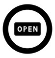 sign open icon black color in circle vector image