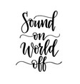 sound on world off music lover calligraphy design vector image