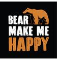 bear make me happy vector image vector image