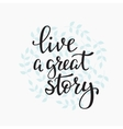 Livea Great Story quote typography vector image vector image