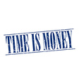 time is money blue grunge vintage stamp isolated vector image vector image