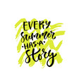 every summer has a story hand lettering modern vector image vector image