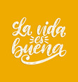 la vida es buena translated from spanish life is vector image vector image
