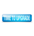 time to upgrade blue square 3d realistic isolated vector image vector image