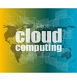 cloud computing word on touch screen modern vector image vector image