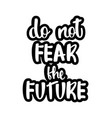 text - do not fear the future vector image vector image