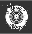 music shop black and white emblem with old vinyl vector image vector image