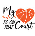 my heart is on that court on white background vector image